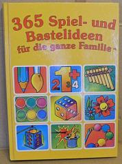 365 Spiel- und Bastelideen für die ganze Familie