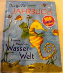 Das grosse Jahrbuch. Unsere Wunder-Wasser-Welt
