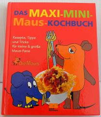 Das Maxi-Mini-Maus Kochbuch